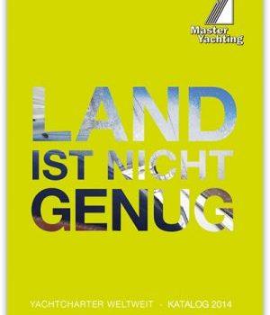 LAND IST NICHT GENUG: Der neue Master Yachting Katalog 2014 ist da!